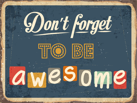 forget: Retro metal sign Dont forget to be awesome, vector format