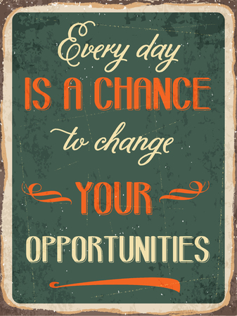 metal sign: Retro metal sign Every day is a chance to change your opportunities