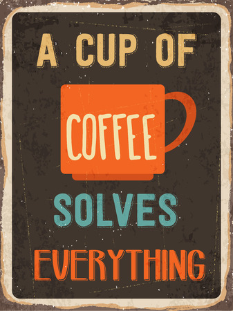 solves: Retro metal sign A cup of coffee solves everything