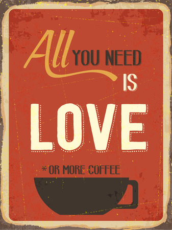 metal sign: Retro metal sign All you need is love or more coffee