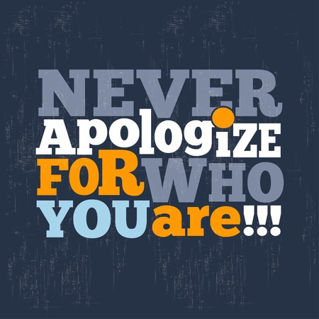 apologize:  Never apologize for who you are Quote Typographical retro Background, vector format Illustration