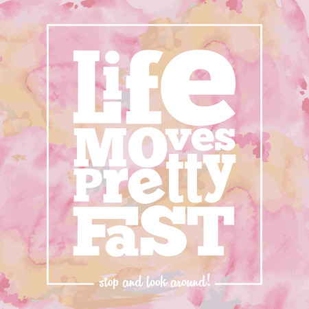 moves: Inspirational quote  Life moves pretty fast, on bright, modern watercolor background, vector  eps10