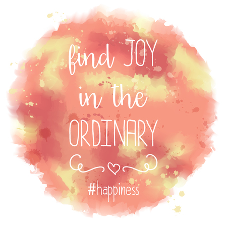 ordinary: Find joy in the ordinary. hand drawn lettering on watercolor background, vector eps10 Illustration