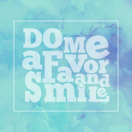 favor: Inspirational quote  Do me a favor and smile, on bright, modern watercolor background