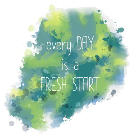start fresh: Every day is a fresh start. hand drawn lettering on watercolor background, eps10 Illustration