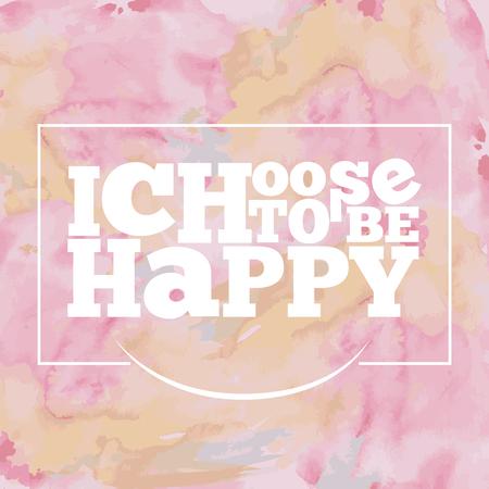 """Inspirierend Zitat """"Ich wähle, glücklich zu sein"""", auf helle, moderne Aquarell Hintergrund Vektorgrafik"""