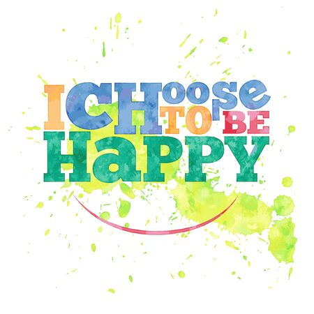 be: I choose to be happy. hand drawn lettering on watercolor background Illustration