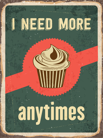 metal sign: Retro metal sign I need more cupcakes anytime, eps10 vector format Illustration