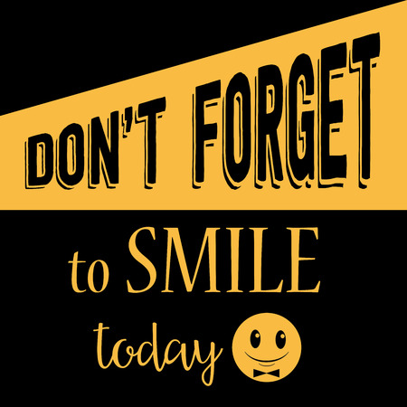 today: Inspirational quote. Dont forget to smile today