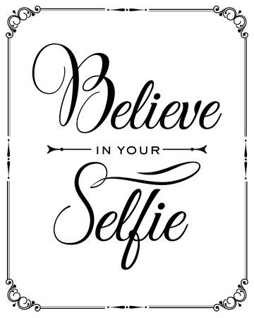 quote: Inspirational quote. Believe in your selfie