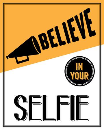 believe: Inspirational quote. Believe in your selfie