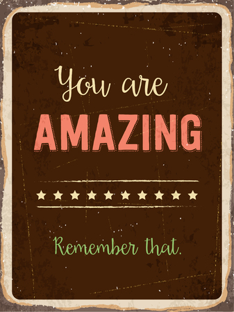 40s: Retro metal sign  You are amazing. Remember that. vector format