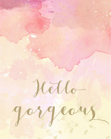 stay beautiful: Hello gorgeous motivation watercolor poster. Text lettering of an inspirational saying. Quote Typographical Poster Template
