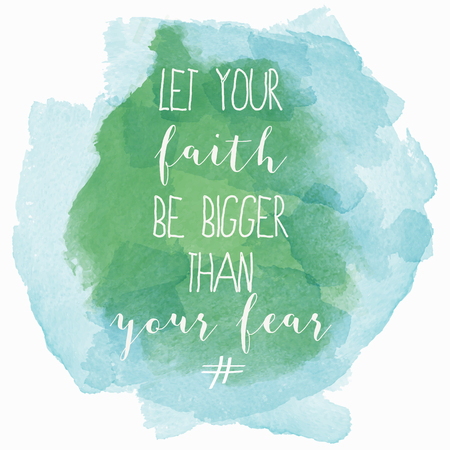Let your faith be bigger than your fear motivation watercolor poster. Text lettering of an inspirational saying. Quote Typographical Poster Template