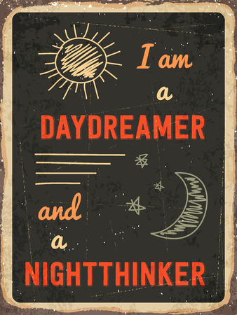 daydreamer: Retro metal sign I am a daydreamer and a nighttinker .,  vector format