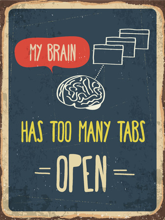 fourties: Retro metal sign My brain has too many tabs open,  vector format Illustration