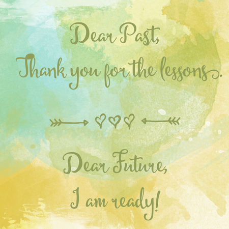 phrases: Dear past....Dear future motivation watercolor poster. Text lettering of an inspirational saying. Quote Typographical Poster Template Illustration