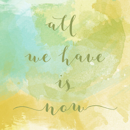 we: All we have is now motivation watercolor poster. Text lettering of an inspirational saying. Quote Typographical Poster Template