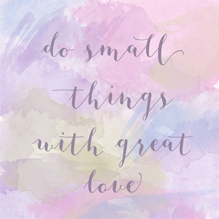 things to do: Do small things with great love motivation watercolor poster. Text lettering of an inspirational saying. Quote Typographical Poster Template