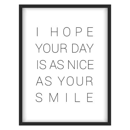 nice smile: Inspirational quote.I hope your day is as nice as your smile, vector format Illustration
