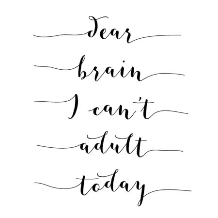 cant: Inspirational quote.Dear brain, I cant adult today, vector format