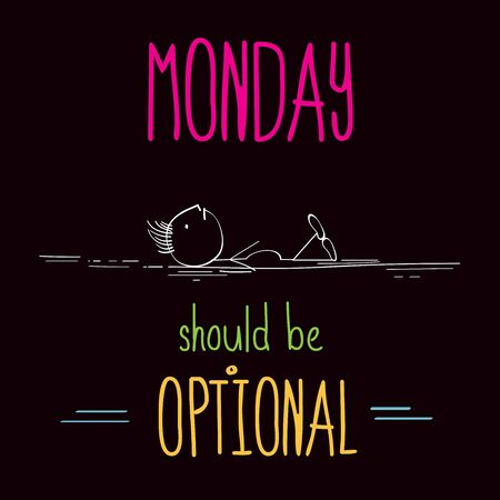 monday: Funny illustration with message:  Monday should be optional