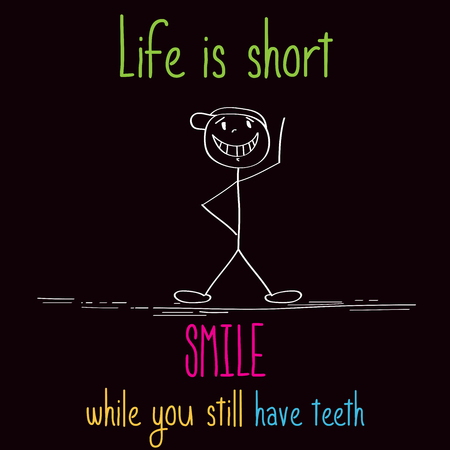 humour: Funny illustration with message:  Life is short, smile while you still have teeth