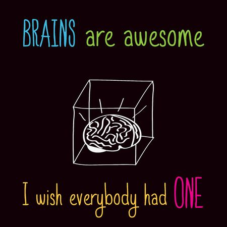 humor: Funny illustration with message:  Brains are awesome, I wish everybody had one Illustration