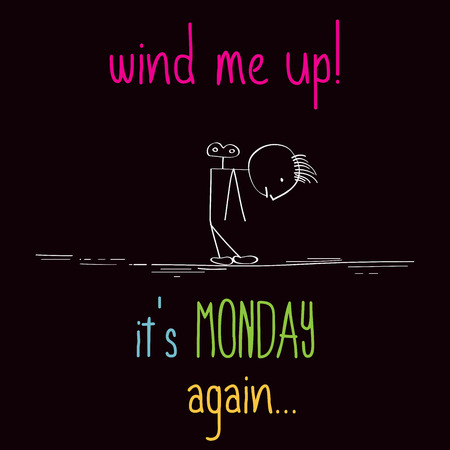 again: Funny illustration with message:  Wind me up, its monday again