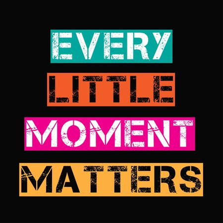 moment: Inspirational quote.Every little moment matters