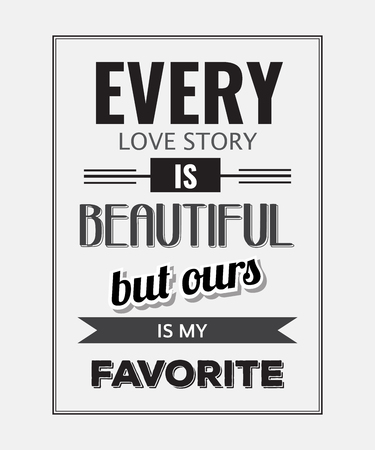 Retro motivational quote.  Every love story is beautiful, but ours is my favorite. Vector illustration