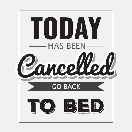 cancelled: Retro motivational quote.  Today has been cancelled, go back to bed . Vector format Illustration
