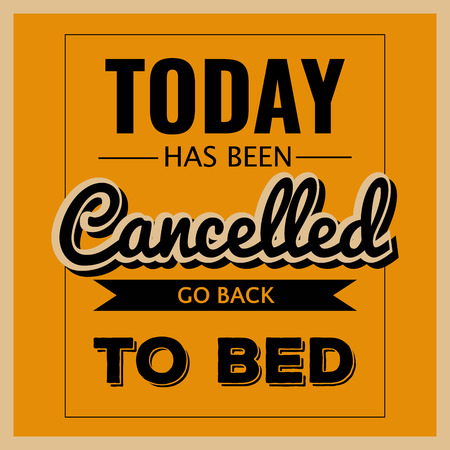 go back: Retro motivational quote.  Today has been cancelled, go back to bed . Vector format Illustration