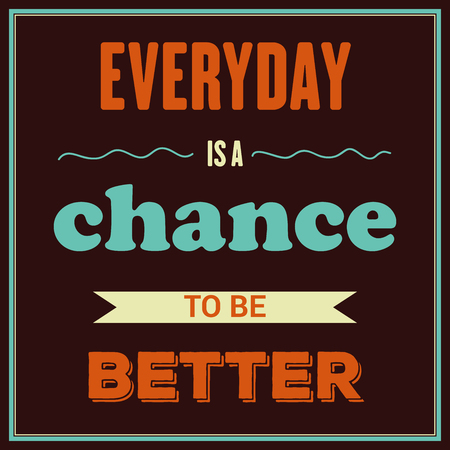 Retro motivational quote.  Everyday is a chance to be better. Vector illustration