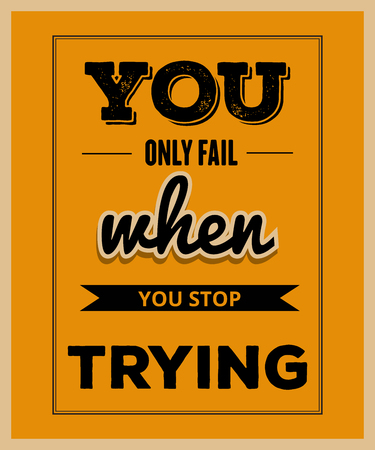 tou: Retro motivational quote.  You only fail when tou stop trying. Vector illustration
