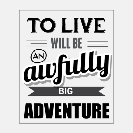 awfully: Retro motivational quote. To live will be awfully big adventure. Vector illustration Illustration