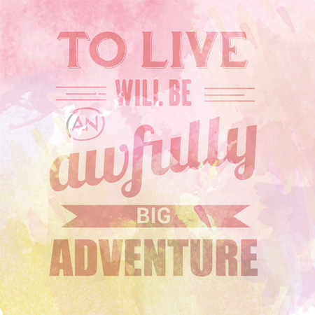 awfully: Motivational quote on watercolor background. To live will be awfully big adventure. Vector illustration Illustration