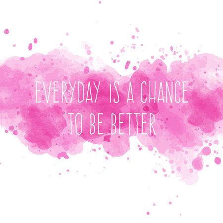better chances: Motivational quote on watercolor background. Everyday is a chance to be better. Vector illustration