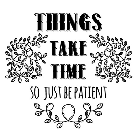 Things take time, so just be patient. Inspiring creative motivation quote. Vector typography banner design concept. Çizim