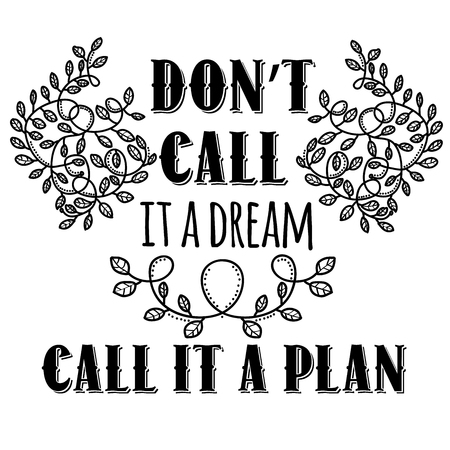 Dont call it a dream, call it a plan. Inspiring creative motivation quote. Vector typography banner design concept.