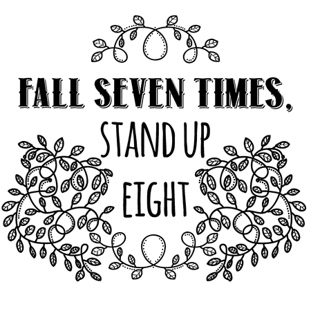 Fall seven times, stand up eight. Inspiring Creative Motivation Quote. Vector Typography Banner Design Concept