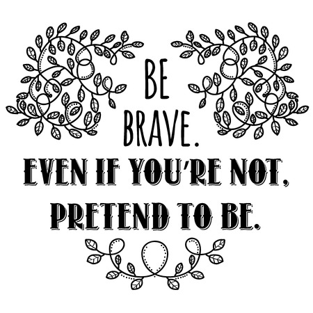 Be brave, even if youre not, pretend to be.Inspiring creative motivation quote. Vector typography banner design concept.