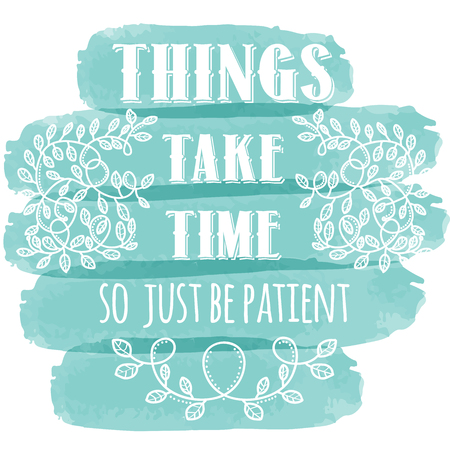 Things take time, so just be patient.Inspiring creative motivation quote. Vector typography banner design concept.
