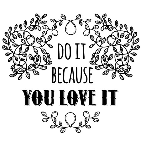 Do it because you love it. Inspiring Creative Motivation Quote. Vector Typography Banner Design Concept Illustration