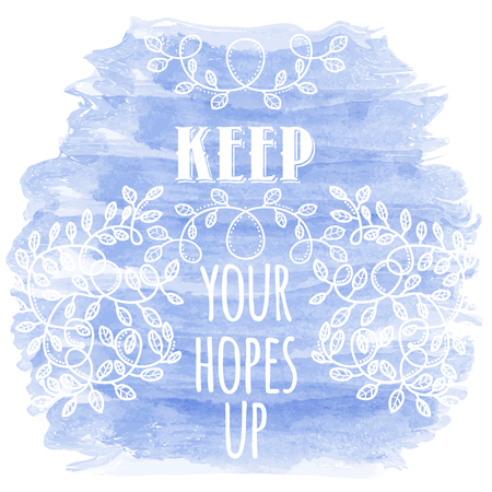 Keep your hopes up. Inspiring Creative Motivation Quote. Vector Typography Banner Design Concept Illustration