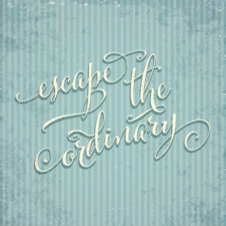 Escape the ordinary- hand drawn motivational lettering phrase on vintage background. Vector