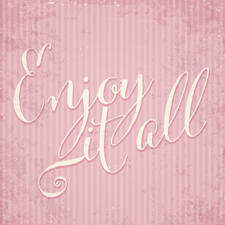 Enjoy it all- hand drawn motivational lettering phrase on vintage background. Vector 일러스트