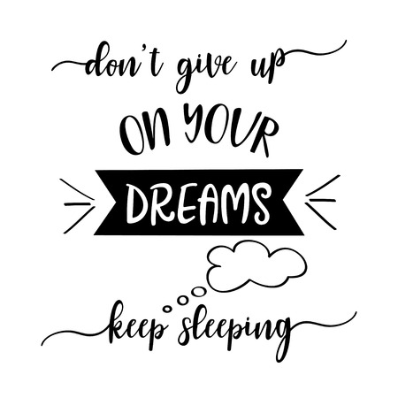 "Funny quote "" Don't give up on your dreams, keep sleeping """