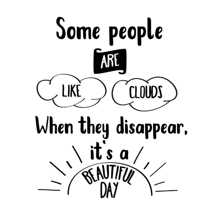 Funny quote  Some people are like clouds, when they disappear its a beautiful day