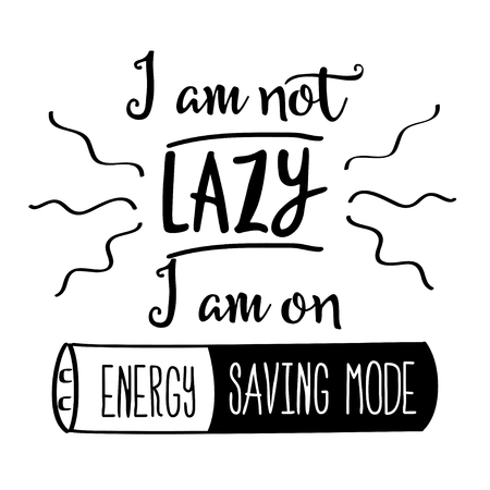 Funny quote  I am not lazy, I am on energy saving mode Ilustrace